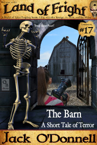The Barn by Jack O'Donnell. #17 in the Land of Fright™ series of horror short stories.