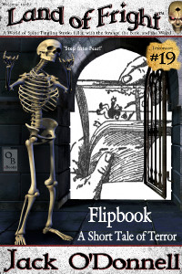 Flipbook by Jack O'Donnell. #19 in the Land of Fright™ series of horror short stories.