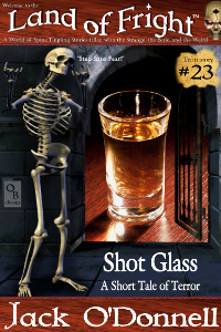 Shot Glass by Jack O'Donnell. #23 in the Land of Fright™ series of horror short stories.