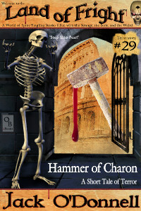 Hammer of Charon by Jack O'Donnell. #29 in the Land of Fright™ series of horror short stories.