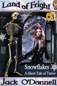 Snowflakes by Jack O'Donnell. The 3rd story in the Land of Fright series .