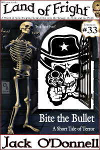 Bite the Bullet by Jack O'Donnell. #33 in the Land of Fright™ series of horror short stories.