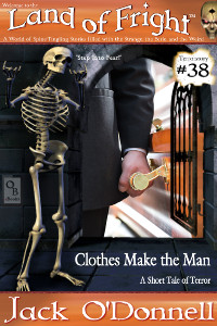 Clothes Make the Man by Jack O'Donnell. #38 in the Land of Fright™ series of horror short stories.