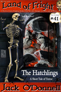 The Hatchlings by Jack O'Donnell. #41 in the Land of Fright™ series of horror short stories.