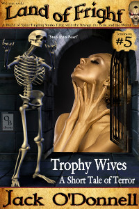 Trophy Wives by Jack O'Donnell. The 5th story in the Land of Fright series.