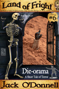 Die-orama by Jack O'Donnell. The 6th story in the Land of Fright series.