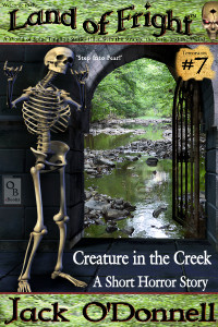Creature in the Creek by Jack O'Donnell. #7 in the Land of Fright™ series of horror short stories.