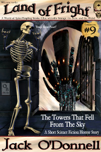 The Towers That Fell From The Sky by Jack O'Donnell. #9 in the Land of Fright™ series of horror short stories.